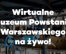 Muzeum Powstania Warszawskiego zaprasza online