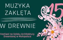 Muzyka zaklęta w drewnie. Festiwal na Szlaku Architektury Drewnianej w Małopolsce